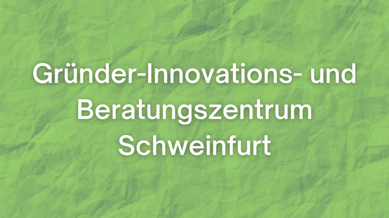 Gründer- Innovations- und Beratungszentrum Schweinfurt